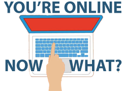 You're Online, Now What?